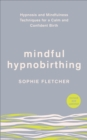 Image for Mindful hypnobirthing  : hypnosis and mindfulness techniques for a calm and confident birth