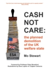 Image for Cash not care  : the planned demolition of the UK welfare state
