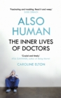 Image for Also human  : the inner lives of doctors