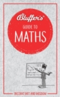 Image for Bluffer's guide to maths  : instant wit and wisdom