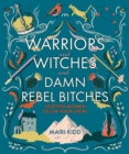 Image for Warriors & witches & damn rebel bitches  : Scottish women to live your life by