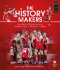 Image for The history makers  : how Team GB stormed to a first ever gold in women's hockey
