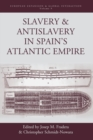 Image for Slavery and antislavery in Spain's Atlantic empire