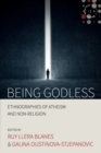 Image for Being godless  : ethnographies of atheism and non-religion