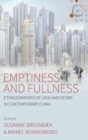 Image for Emptiness and fullness  : ethnographies of lack and desire in contemporary China