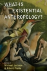 Image for What Is Existential Anthropology?