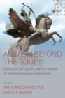 Image for Animism beyond the soul  : ontology, reflexivity, and the making of anthropological knowledge