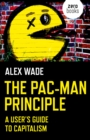 Image for The Pac-Man principle  : a user's guide to capitalism