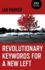 Image for Revolutionary keywords for a new left