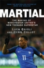Image for Martial  : the making of Manchester United's new teenage superstar
