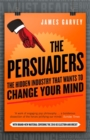 Image for The persuaders  : the hidden industry that wants to change your mind