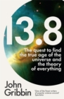 Image for 13.8  : the quest to find the true age of the universe and the theory of everything