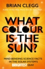 Image for What colour is the sun?  : mind-bending science facts in the solar system's brightest quiz