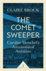 Image for The comet sweeper  : Caroline Herschel's astronomical ambition