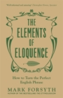 Image for The elements of eloquence  : how to turn the perfect English phrase