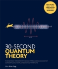 Image for 30-second quantum theory  : the 50 most important thought-provoking quantum concepts, each explained in half a minute