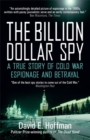 Image for The billion dollar spy  : a true story of Cold War espionage and betrayal