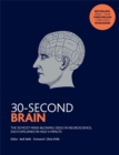 Image for 30-second brain  : the 50 most mind-blowing ideas in neuroscience, each explained in half a minute