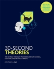 Image for 30-second theories  : the 50 most thought-provoking theories in science, each explained in half a minute