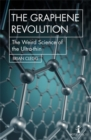 Image for The graphene revolution  : the weird science of the ultrathin