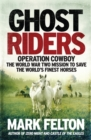 Image for Ghost riders  : Operation Cowboy, the World War Two mission to save the world's finest horses