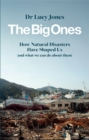 Image for The big ones  : how natural disasters have shaped us (and what we can do about them)