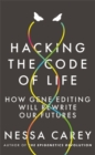 Image for Hacking the code of life  : how gene editing will rewrite our futures