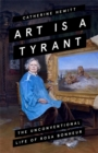 Image for Art is a tyrant  : the unconventional life of Rosa Bonheur
