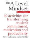 Image for The A level mindset: 40 activities for transforming student commitment, motivation and productivity