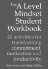 Image for The A Level Mindset Student Workbook : 40 activities for transforming commitment, motivation and productivity