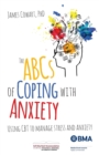Image for The ABCs of coping with anxiety  : using CBT to manage stress and anxiety