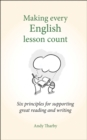 Image for Making every English lesson count  : six principles to support great reading and writing