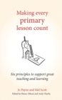 Image for Making every primary lesson count  : six principles to support great teaching and learning
