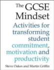 Image for The GCSE mindset  : 40 activities for transforming student commitment, motivation and productivity