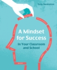 Image for A mindset for success  : in your classroom and school