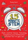 Image for 15 minute STEM  : quick, creative science, technology, engineering and mathematics activities for 5-11 year-olds