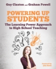Image for Powering up students  : the learning power approach to high school teaching