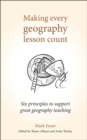 Image for Making every geography lesson count  : six principles to support great geography teaching