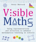 Image for Visible maths  : using representations and structure to enhance mathematics teaching in schools