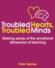 Image for Troubled hearts, troubled minds  : how emotions affect learning