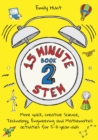 15 minute STEM  : quick, creative science, technology, engineering and mathematics activities for 5-11 year-oldsBook 2 - Hunt, Emily