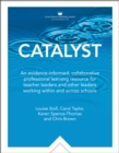 Catalyst : An evidence-informed, collaborative professional learning resource for teacher leaders and other leaders working within and across schools - Stoll, Louise