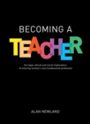 Becoming a teacher  : the legal, ethical and moral implications of entering society's most fundamental profession - Newland, Alan