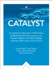 Catalyst: An Evidence-Informed, Collaborative Professionallearning Resource for Teacher Leaders and Other Leaders Workingwithin and Across Schools - Carol Taylor, Taylor