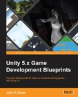 Image for Unity 5.x game development blueprints  : a project-based guide to help you create amazing games with Unity 5.x