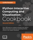 Image for IPython interactive computing and visualization cookbook  : over 100 hands-on recipes to sharpen your skills in high-performance numerical computing and data science with Python