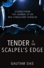 Image for Tender is the scalpel's edge  : stories from the journal of an NHS consultant surgeon