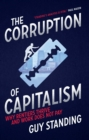 Image for The corruption of capitalism  : why rentiers thrive and work does not pay