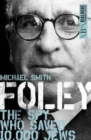 Image for Foley  : the spy who saved 10,000 Jews