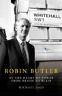 Image for Robin Butler  : at the heart of power from Heath to Blair